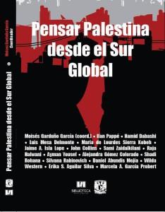 Garduño García, Moisés (coord.), Pensar Palestina desde el Sur Global, Universidad Nacional Autónoma de México, México, 2017, 314 pp