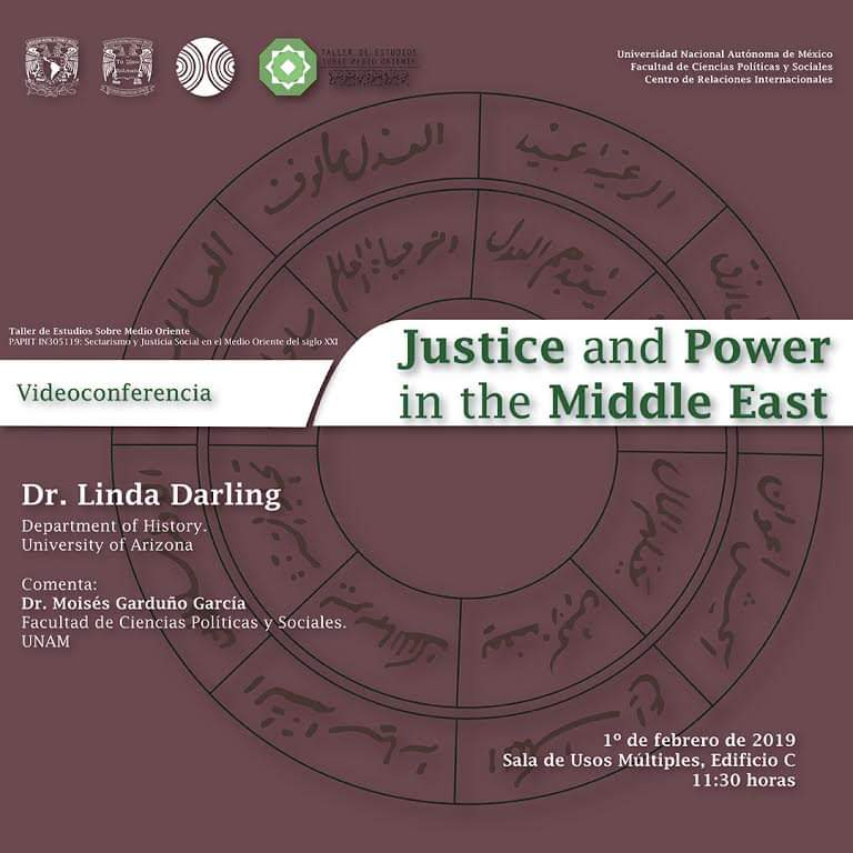 Videoconferencia: Justice and Power in the Middle East. Dr. Linda Darling, Department of History, University of Arizona. Comenta el Dr. Moisés Garduño García, 1 febrero de 2019.