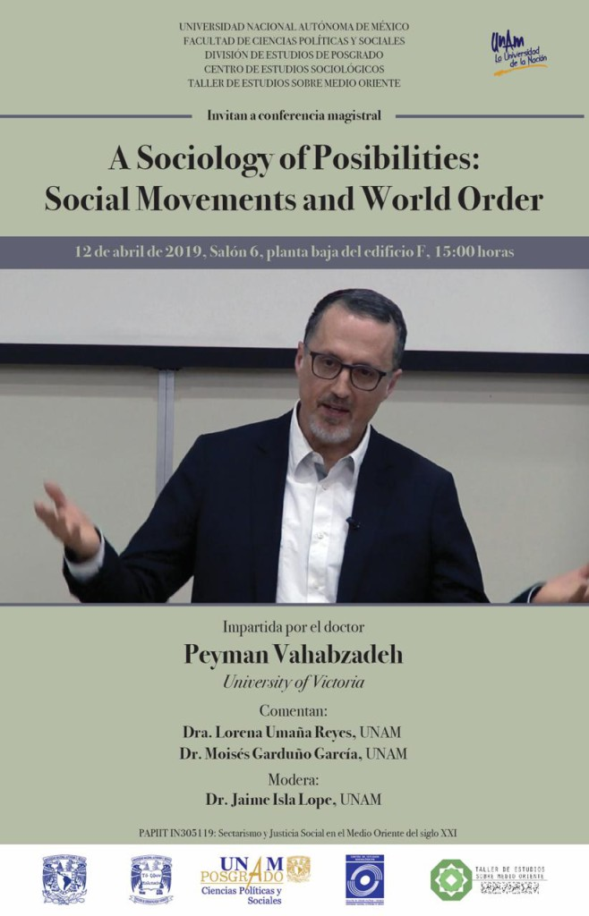 A Sociology of Possibilities: Social Movements and World Order, Dr. Peyman Vahabzadeh, Viernes 12 de abril de 2019.